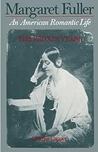 Margaret Fuller: An American Romantic Life, Vol. 1: The Private Years: An American Romantic Life, the Private Years