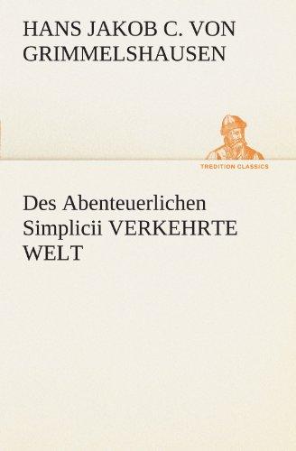 Des Abenteuerlichen Simplicii VERKEHRTE WELT (TREDITION CLASSICS)