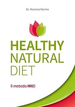 Healthy Natural Diet:  il metodo HND di [Dr. Mariano Marino]