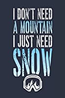 I Don't Need A Mountain I Just Need Snow: Skiing Or Snowboarder Blue College Rule Lined Notebook | 6 x 9 Inch