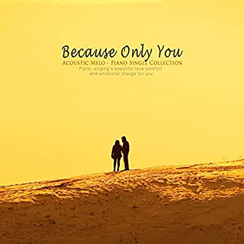 Because Only You