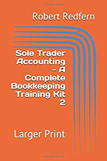 Sole Trader Accounting - A Complete Bookkeeping Training Kit 2: Larger Print