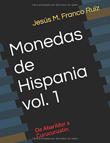 MONEDAS DE HISPANIA-VOLUMEN 1: DE ABARILDUR A CURUCURUATIN