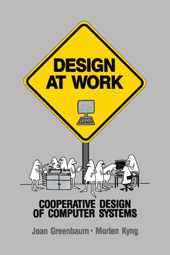 Design at Work: Cooperative Design of Computer Systems