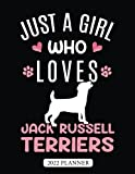 Just A Girl Who Loves Jack Russell Terriers 2022 Planner: Jack Russell Terrier Dog Weekly Planner With Daily & Monthly Overview   Personal Appointment Agenda Schedule Organizer With 2022 Calendar
