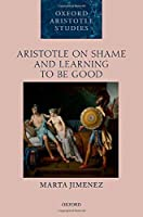 Aristotle on Shame and Learning to Be Good (Oxford Aristotle Studies)