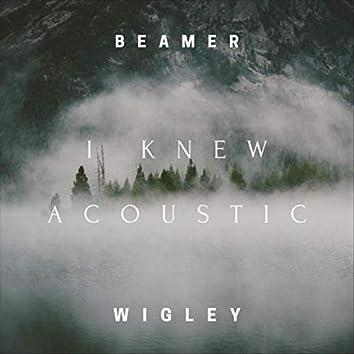 I Knew (Acoustic)