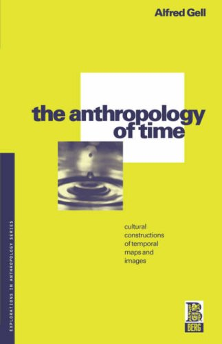 Download The Anthropology of Time: Cultural Constructions of Temporal Maps and Images (Explorations in Anthropology Series) 0854968903