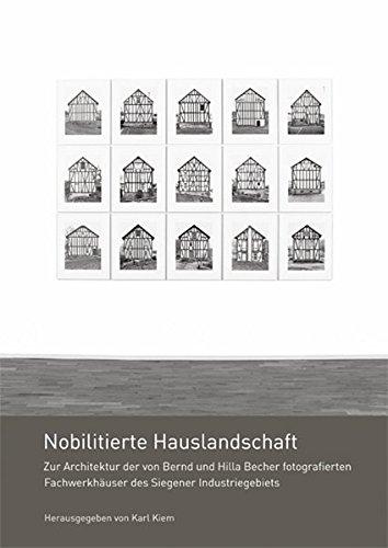 Nobilitierte Hauslandschaft: Zur Architektur der von Bernd und Hilla Becher fotografierten Fachwerkhäuser des Siegener Industriegebiets
