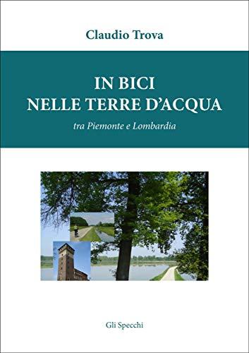 In bici nelle terre d'acqua tra Piemonte e Lombardia (Italian Edition)