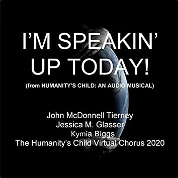 I'm Speaking' up Today! (From Humanity's Child: An Audio Musical)