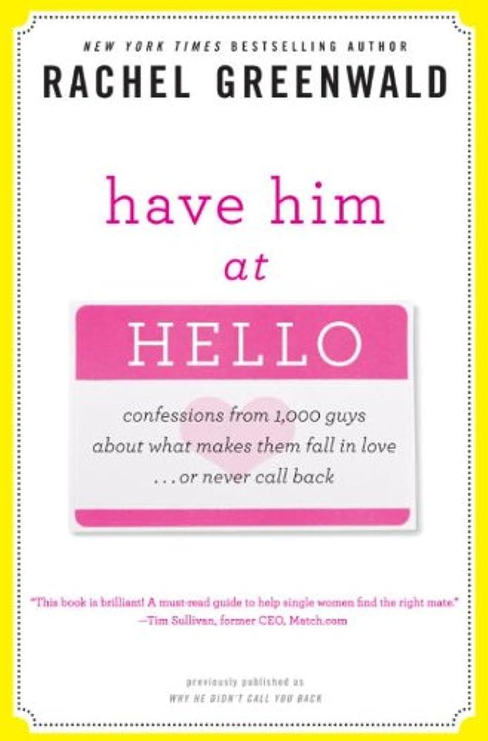 手綱突き出すピークHave Him at Hello: Confessions from 1,000 Guys About What Makes Them Fall in Love . . . Or Never Call Back (English Edition)