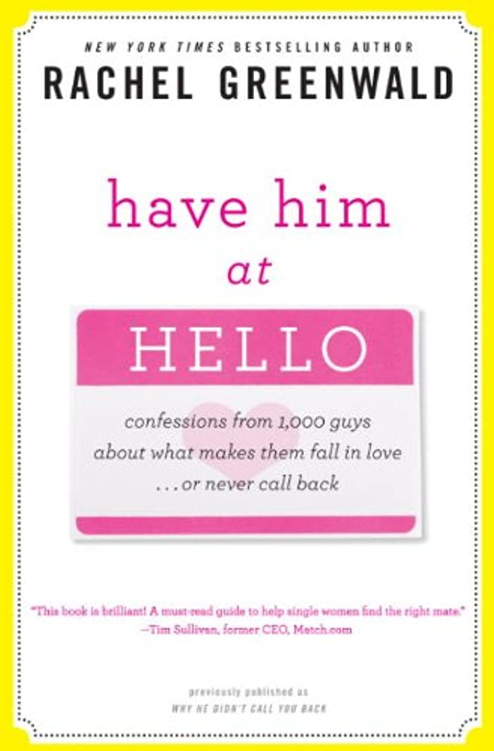 ブラザーシティ複雑なHave Him at Hello: Confessions from 1,000 Guys About What Makes Them Fall in Love . . . Or Never Call Back (English Edition)