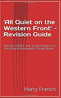 'All Quiet on the Western Front' - Revision Guide: Revision Notes and Quote Analysis on Erich Maria Remarque's 'All Quiet ...