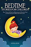 Bedtime Stories For Children: Short Tales with Positive Affirmations to Relax the Mind and Help Kids and Toddlers Fall Asleep Fast
