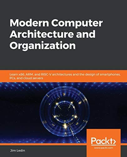 Compare Textbook Prices for Modern Computer Architecture and Organization: Learn x86, ARM, and RISC-V architectures and the design of smartphones, PCs, and cloud servers Illustrated Edition ISBN 9781838984397 by Ledin, Jim