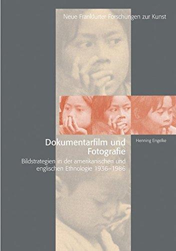 Dokumentarfilm und Fotografie. Bildstrategien in der englischsprachigen Ethnologie 1936-1986 (Neue Frankfurter Forschungen zur Kunst)