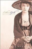 Lillian Gish: Her Legend, Her Life