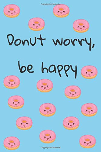 Donut Worry Be Happy: Happy Cute Donut Notebook Journal For Girls