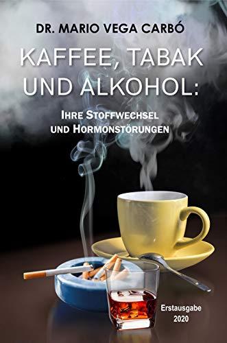 Kaffee, Tabak und Alkohol: Seine Stoffwechsel- und Hormonstörungen