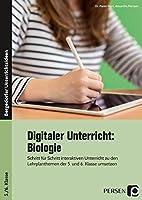 Digitaler Unterricht: Biologie: Schritt fuer Schritt interaktiven Unterricht zu den Lehrplanthemen der 5. und 6. Klasse umsetzen