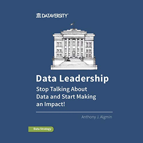 Data Leadership: Stop Talking About Data and Start Making an Impact! Audiobook By Anthony J. Algmin cover art
