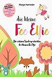 Die kleine Fee Elfie: Die schönen Kindergeschichten der kleinen Fee Elfie. Ideal als Gutenachtgeschichten für einen besseren Schlaf und zum Eintauchen in das Feenland