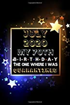 July 2020 My 70th Birthday The One Where I Was Quarantined: 70 Years Old Happy Birthday Journal Notebook Gift For Men and Women. Birthday Present Gifts for Grandpa and Grandma.. Alternative Gift Cards