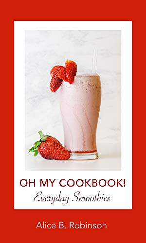 Oh My CookBook! Everyday Smoothies: Recipes to Cleanse the Body, Lose Weight & Boost Your Health (English Edition)