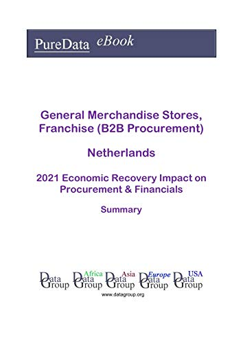 General Merchandise Stores, Franchise (B2B Procurement) Netherlands Summary: 2021 Economic Recovery Impact on Revenues & Financials (English Edition)