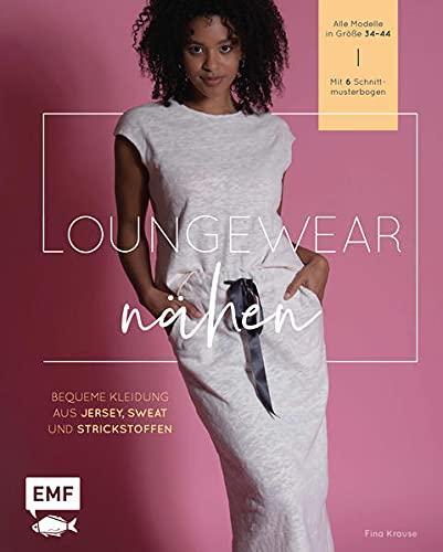 Loungewear nähen: Bequeme Kleidung aus Jersey, Sweat und Strickstoffen selbstgenäht – Alle Modelle in Größe 34–44 – Mit 6 Schnittmusterbogen