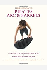 Ellie Herman's Pilates Arc & Barrels: A Manual for Pilates Instructors & Serious Pilates Students Paperback
