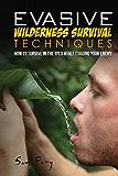 避免的荒野生存技术:如何在越野时在野外生存(逃避,逃避和生存)