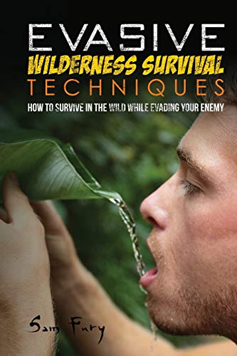 Evasive Wilderness Survival Techniques: How to Survive in the Wild While Evading Your Captors (Escape, Evasion, and Survival)