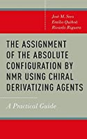 The Assignment of the Absolute Configuration by Nmr Using Chiral Derivatizing Agents: A Practical Guide
