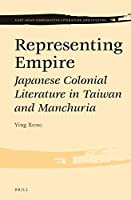 Representing Empire: Japanese Colonial Literature in Taiwan and Manchuria (East Asian Comparative Literature and Culture)