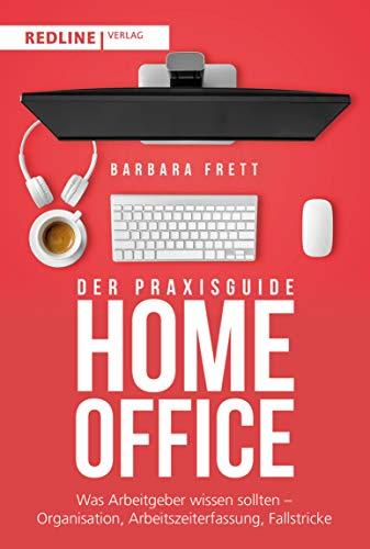 Der Praxisguide Homeoffice: Was Arbeitgeber wissen sollten – Organisation, Arbeitszeiterfassung, Fallstricke und mehr (German Edition)