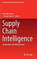 Supply Chain Intelligence: Application and Optimization (Management and Industrial Engineering)
