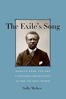 The Exile's Song: Edmond Dédé and the Unfinished Revolutions of the Atlantic World