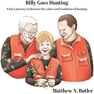 Billy Goes Hunting: A boy's journey to discover the...