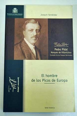 El hombre de los Picos de Europa : Pedro Pidal, marqués de Villaviciosa, fundador de los parques nacionales