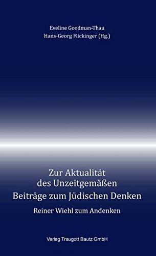 Zur Aktualität des Unzeitgemäßen: Beiträge zum Jüdischen Denken Reiner Wiehl zum Andenken (Neue Horizonte in Jüdischer Geschichte, Philosophie und Kultur)