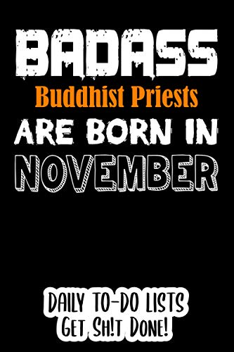 Badass Buddhist Priests are born in November Daily To-Do Lists: Birthday Or University Graduation Gift | Daily To-Do List Gift for Women Men Born in ... Increase Your Productivity (110 Pages, 6x9)