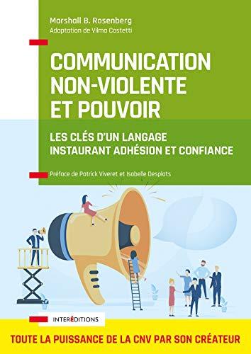 Communication Non-Violente et Pouvoir - Les clés d'un langage instaurant adhésion et confiance: Les clés d'un langage instaurant adhésion et confiance
