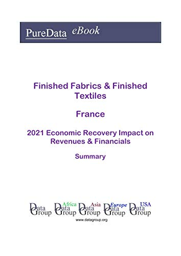 Finished Fabrics & Finished Textiles France Summary: 2021 Economic Recovery Impact on Revenues & Financials (English Edition)