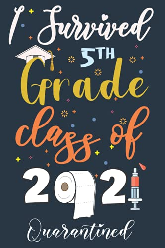 I Survived 5th Grade Class of 2021 Quarantined: Novelty Ideas For Quarantine Graduation Decorations 2021 Gift For 5th Grade Graduation, Funny Lined ... School Year , Great alternative to a Card.