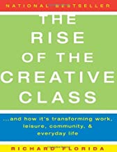 By Richard Florida The Rise of the Creative Class: And How It's Transforming Work, Leisure, Community, and Everyday Lif