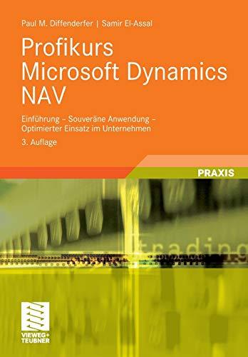Profikurs Microsoft Dynamics Nav: Einführung - Souveräne Anwendung - Optimierter Einsatz im Unternehmen (German Edition)