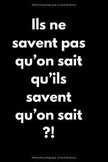 """Note book-""""Ils ne savent pas qu'on sait qu'ils..."""": Pense bête/carnet de Note/ organisateur/idée cadeau (French Edition)"""