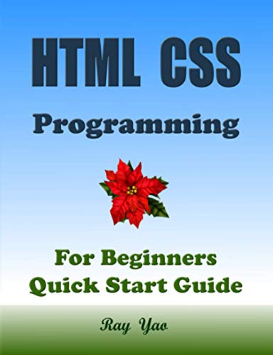HTML: HTML CSS Programming, For Beginners, Quick Start Guide: Html Css Language Crash Course Tutorial